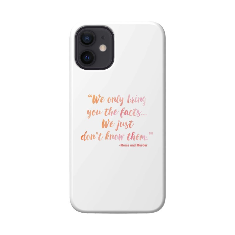 """We Only Bring You The Facts... We Just Don't Know Them."" Accessories Phone Case by Moms And Murder Merch"