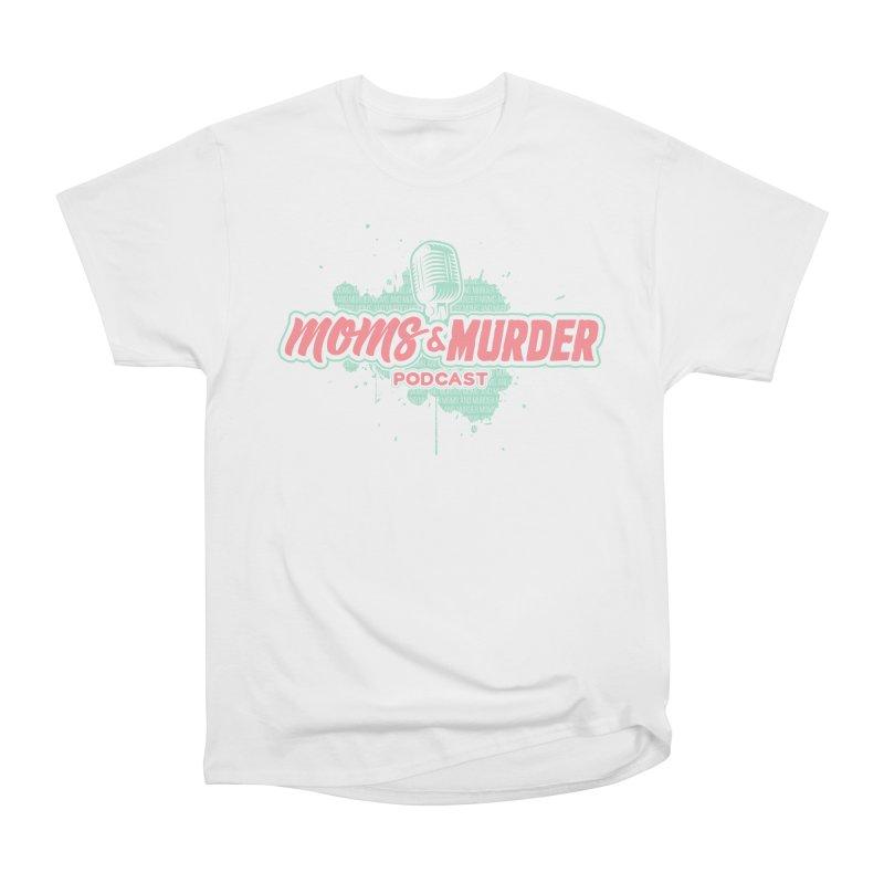 Moms & Murder Podcast by Mark Jones Women's Heavyweight Unisex T-Shirt by Moms And Murder Merch