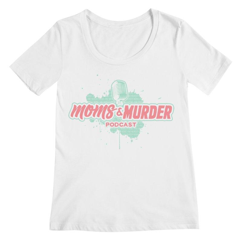 Moms & Murder Podcast by Mark Jones Women's Regular Scoop Neck by Moms And Murder Merch
