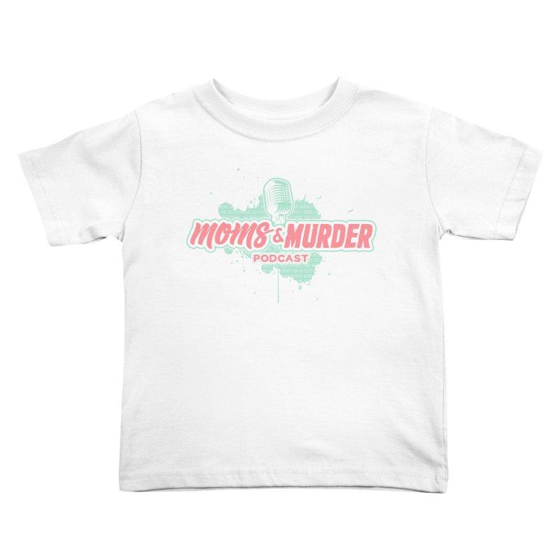 Moms & Murder Podcast by Mark Jones Kids Toddler T-Shirt by Moms And Murder Merch