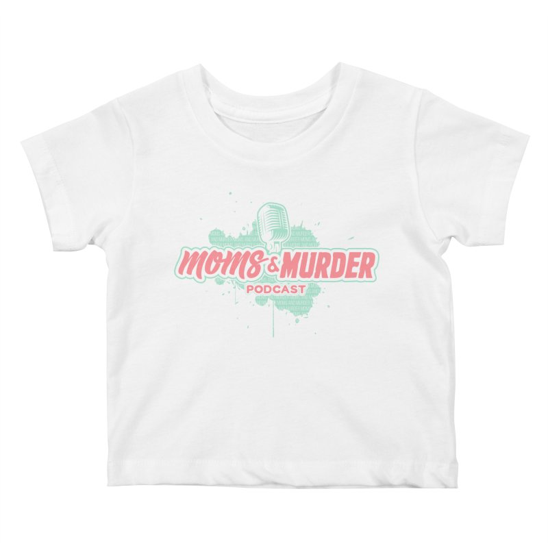 Moms & Murder Podcast by Mark Jones Kids Baby T-Shirt by Moms And Murder Merch