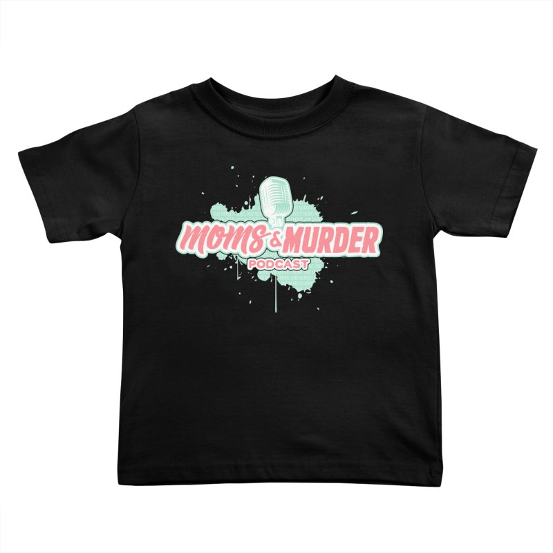 Moms & Murder Podcast by Mark Jones Kids Toddler T-Shirt by Moms And Murder Merch