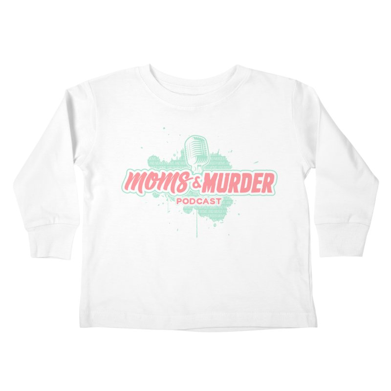 Moms & Murder Podcast by Mark Jones Kids Toddler Longsleeve T-Shirt by Moms And Murder Merch
