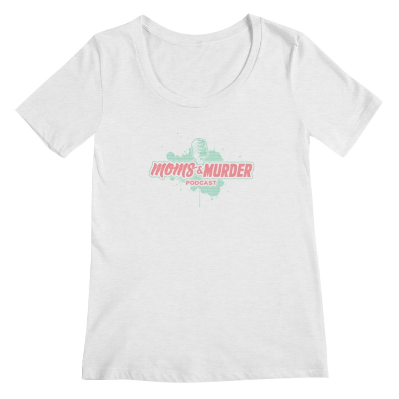 Moms & Murder Podcast by Mark Jones Women's Scoop Neck by Moms And Murder Merch