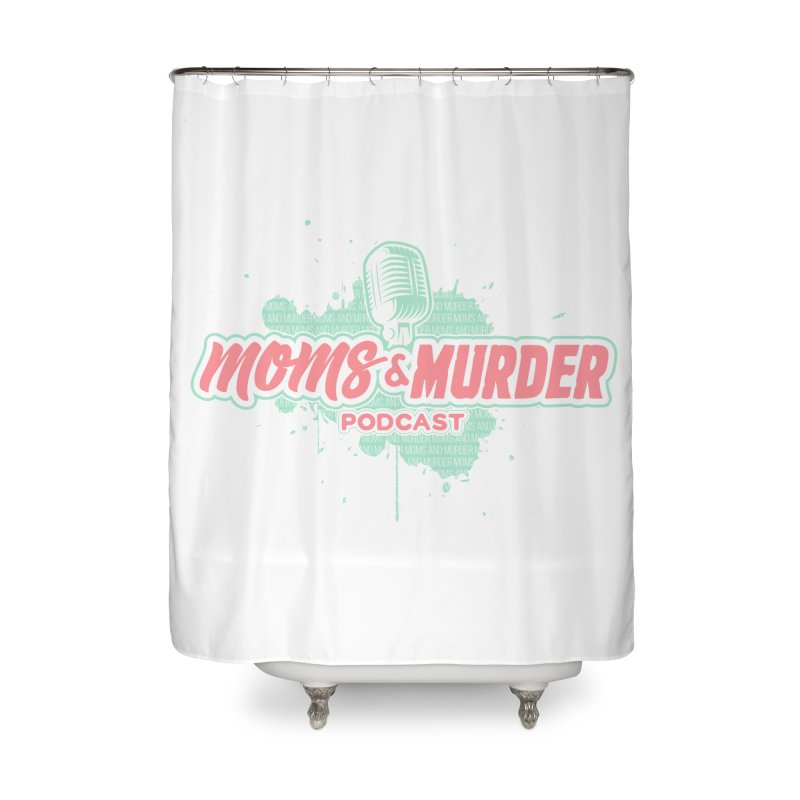 Moms & Murder Podcast by Mark Jones Home Shower Curtain by Moms And Murder Merch
