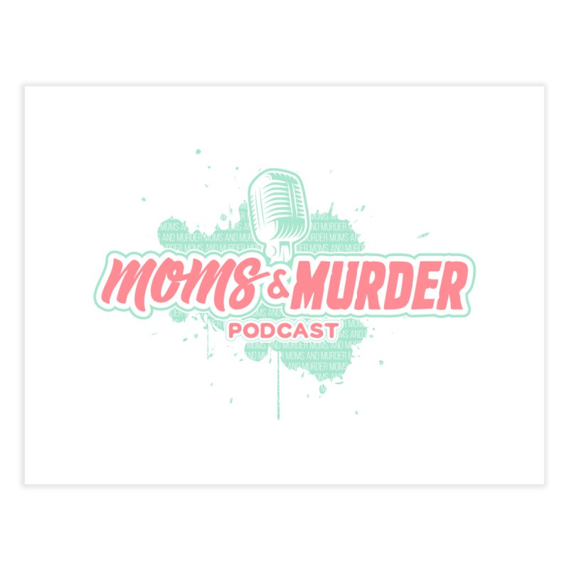 Moms & Murder Podcast by Mark Jones Home Fine Art Print by Moms And Murder Merch