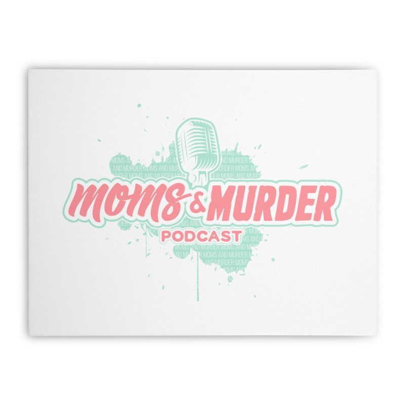 Moms & Murder Podcast by Mark Jones Home Stretched Canvas by Moms And Murder Merch