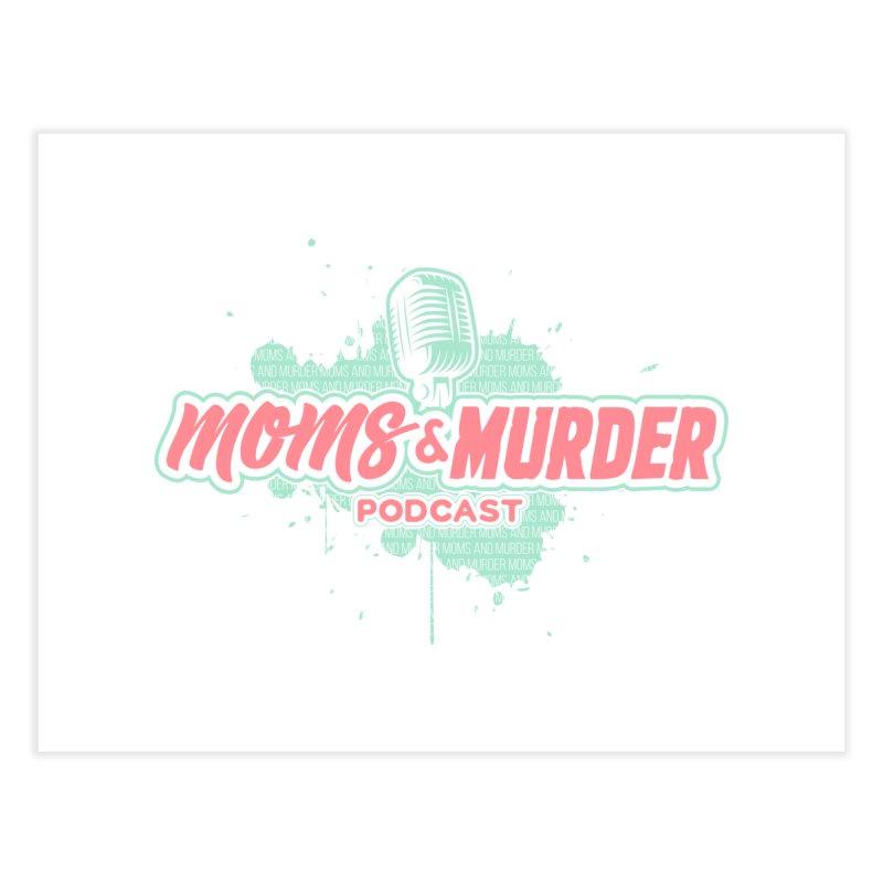 Moms & Murder Podcast by Mark Jones Home Fine Art Print by Moms And Murder Merch