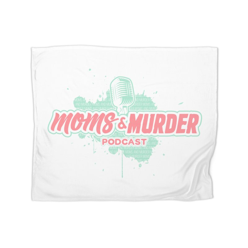 Moms & Murder Podcast by Mark Jones Home Fleece Blanket Blanket by Moms And Murder Merch