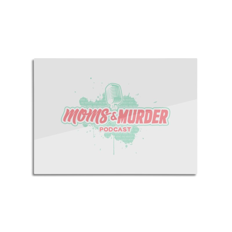Moms & Murder Podcast by Mark Jones Home Mounted Aluminum Print by Moms And Murder Merch