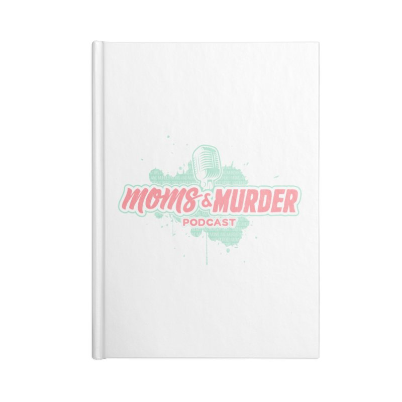 Moms & Murder Podcast by Mark Jones Accessories Blank Journal Notebook by Moms And Murder Merch