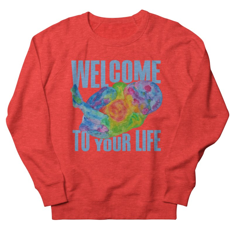 welcome to your life Women's Sweatshirt by Monera
