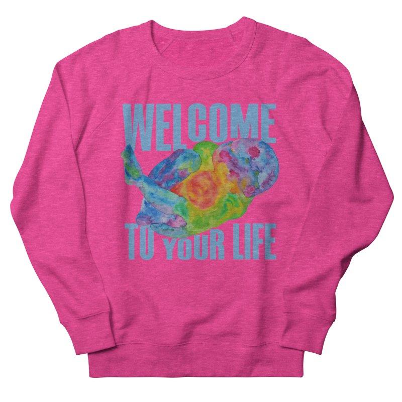 welcome to your life Women's Sweatshirt by Monera