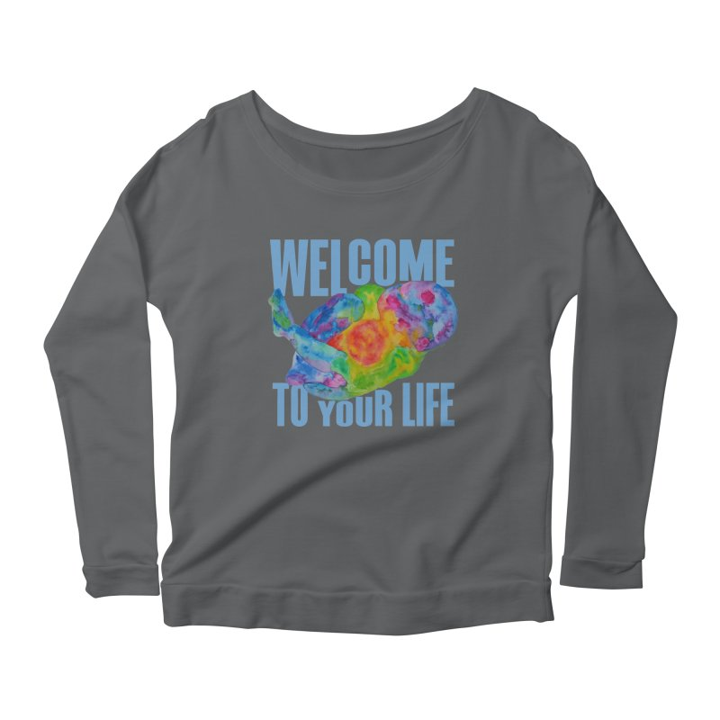 welcome to your life Women's Longsleeve T-Shirt by Monera