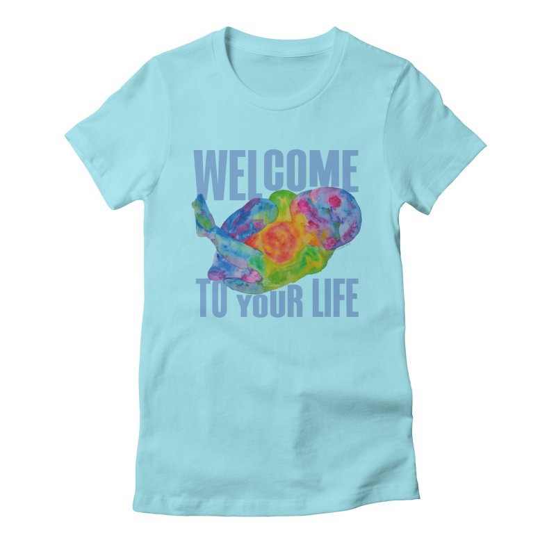 welcome to your life Women's T-Shirt by Monera