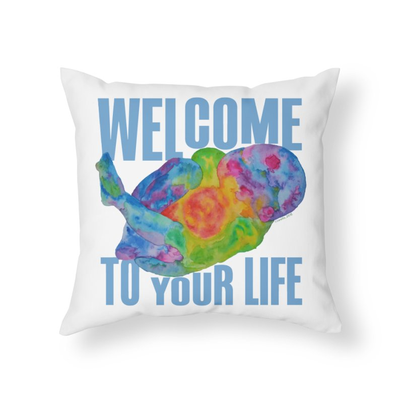 welcome to your life Home Throw Pillow by Monera