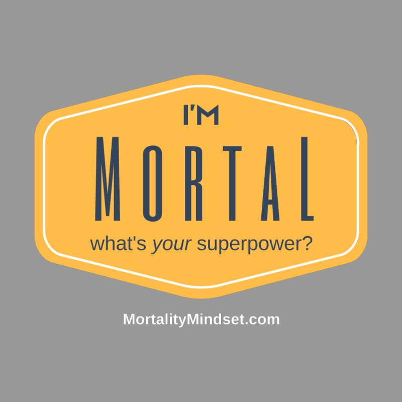 What's your superpower? (white text) by The MortalityMindset Shop