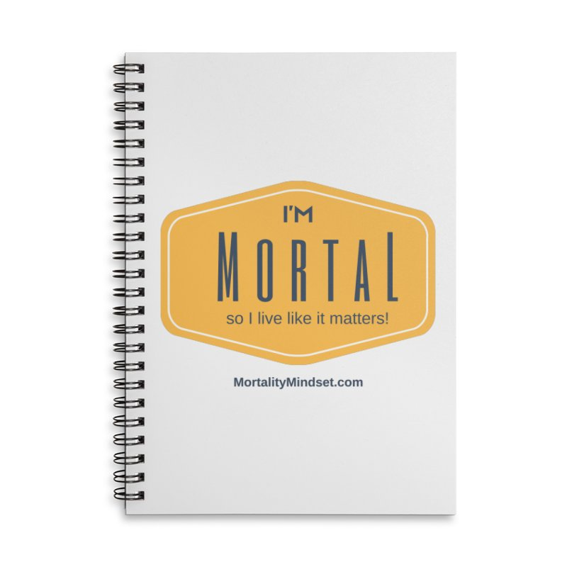 So I live like it matters! Accessories Lined Spiral Notebook by The MortalityMindset Shop