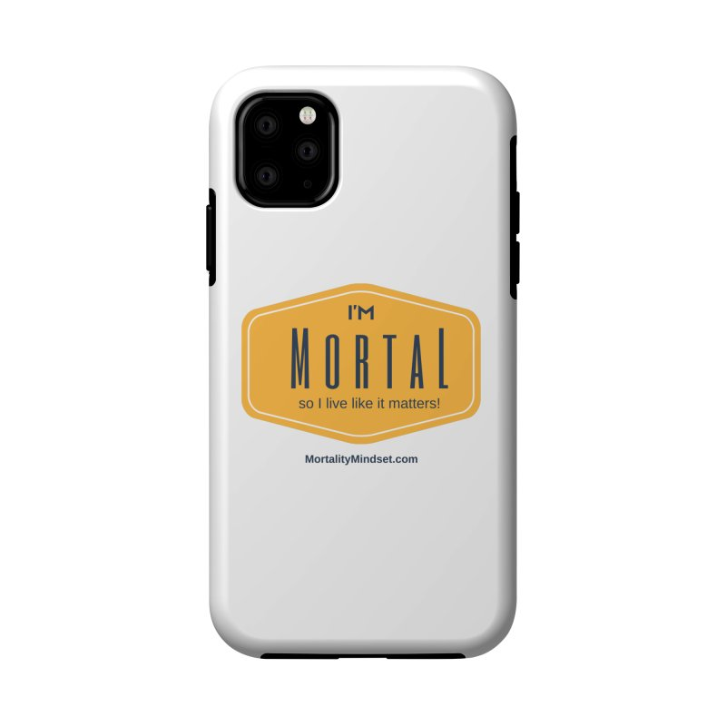 So I live like it matters! Accessories Phone Case by The MortalityMindset Shop
