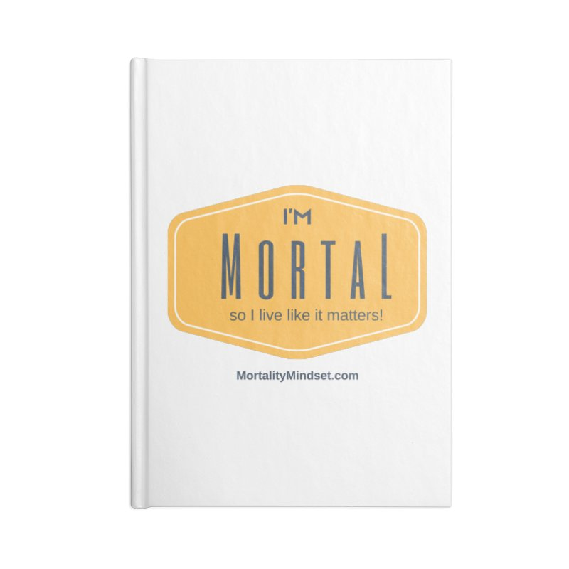 So I live like it matters! Accessories Lined Journal Notebook by The MortalityMindset Shop