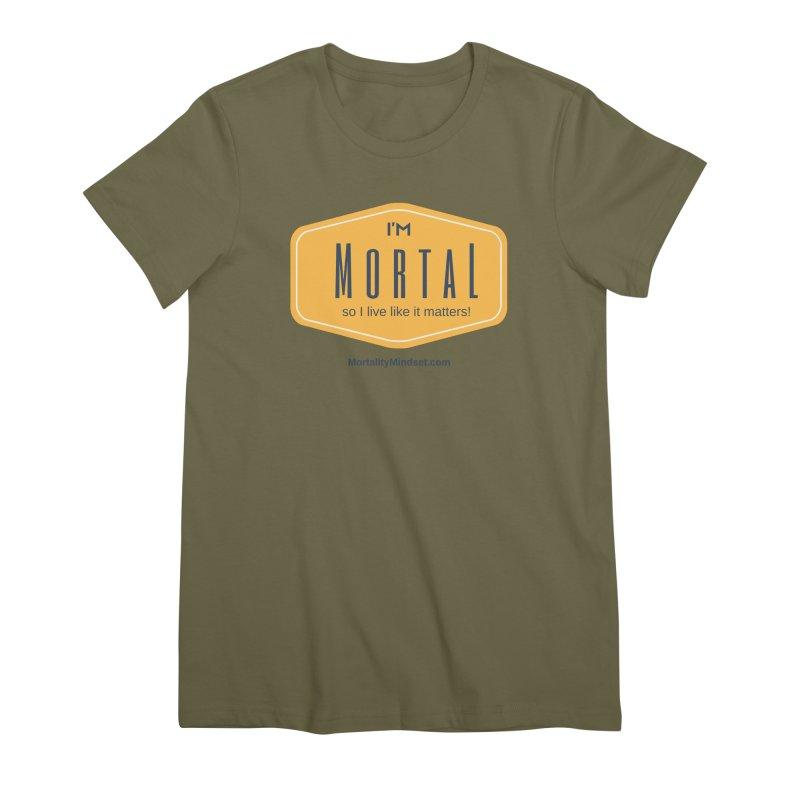 So I live like it matters! Women's Premium T-Shirt by The MortalityMindset Shop