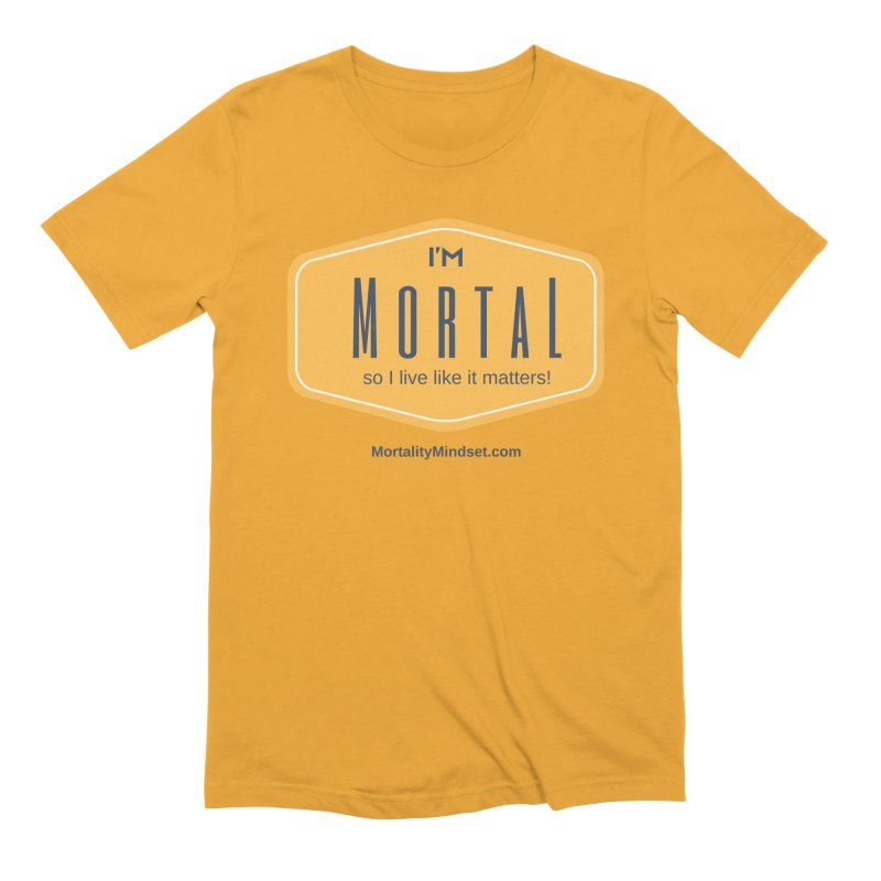 So I live like it matters! Men's Extra Soft T-Shirt by The MortalityMindset Shop