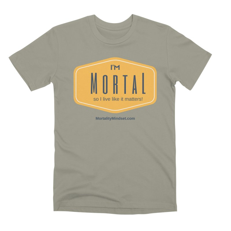 So I live like it matters! Men's Premium T-Shirt by The MortalityMindset Shop