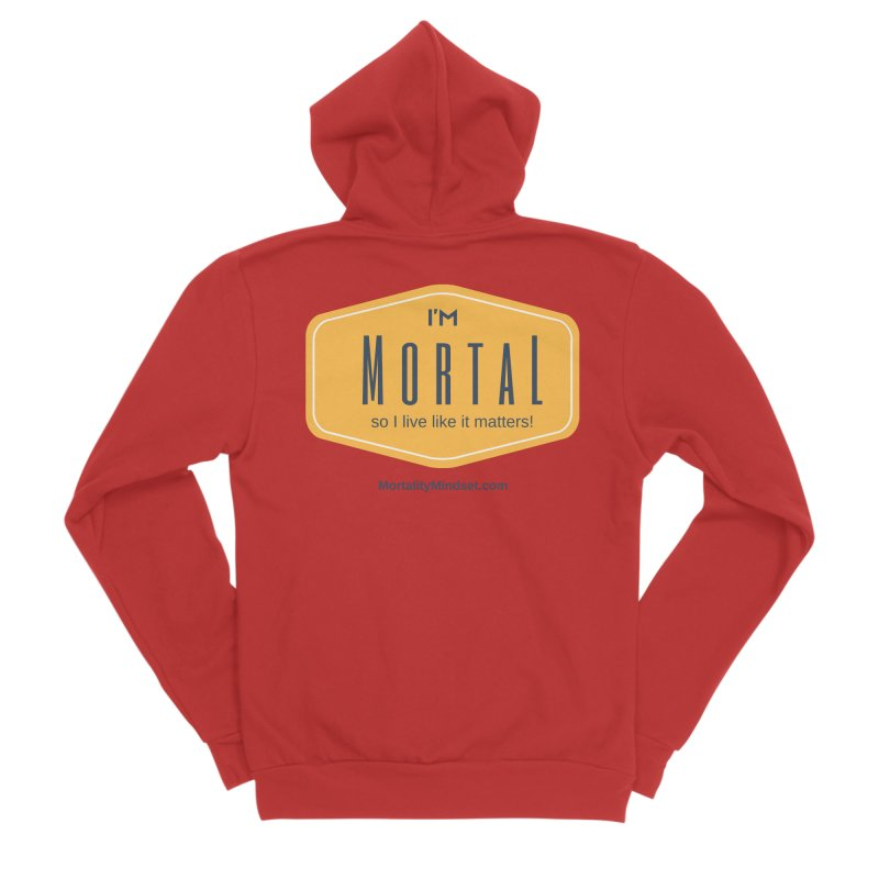 So I live like it matters! Men's Zip-Up Hoody by The MortalityMindset Shop