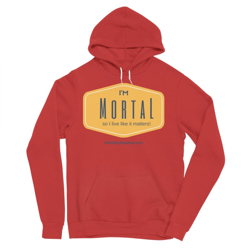 So I live like it matters! Men's Pullover Hoody by The MortalityMindset Shop