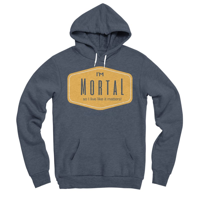 So I live like it matters! Men's Sponge Fleece Pullover Hoody by The MortalityMindset Shop