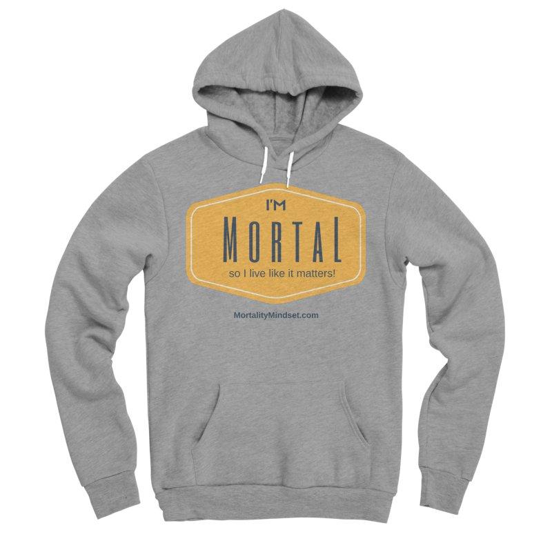 So I live like it matters! Men's Sponge Fleece Pullover Hoody by The MortalityMindset Shop