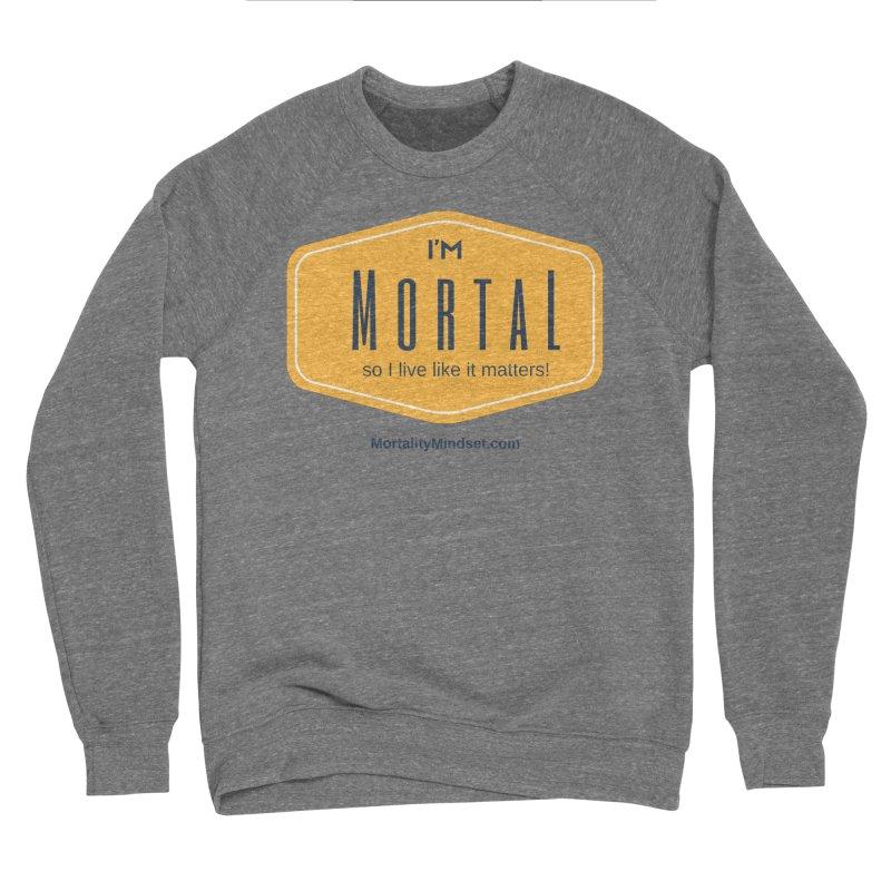 So I live like it matters! Men's Sponge Fleece Sweatshirt by The MortalityMindset Shop