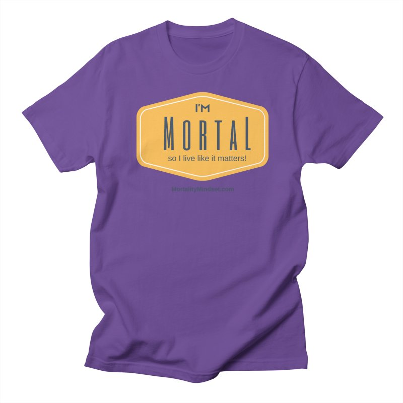 So I live like it matters! Men's T-Shirt by The MortalityMindset Shop