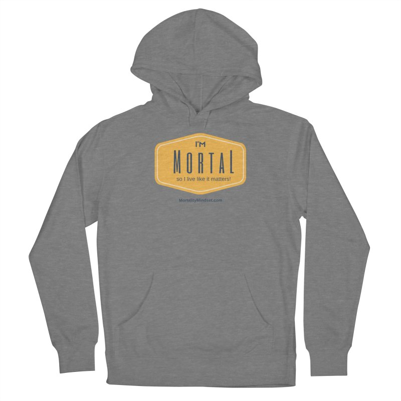 So I live like it matters! Women's Pullover Hoody by The MortalityMindset Shop