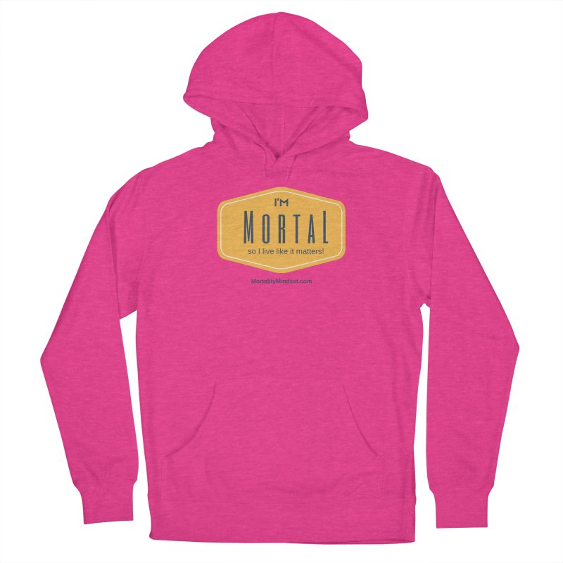 So I live like it matters! Women's French Terry Pullover Hoody by The MortalityMindset Shop