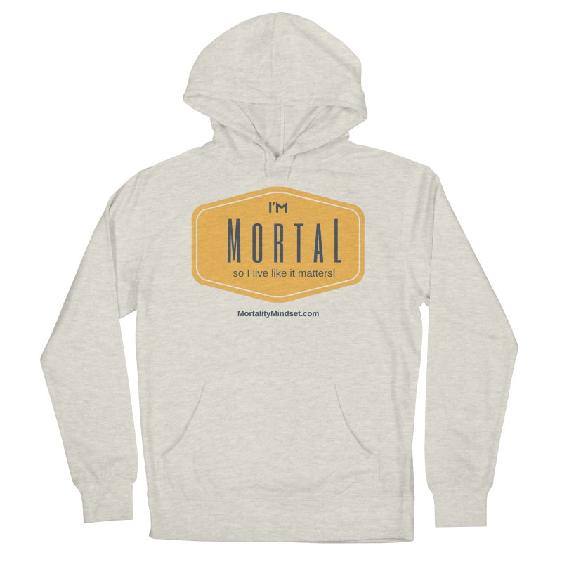 So I live like it matters! Men's French Terry Pullover Hoody by The MortalityMindset Shop