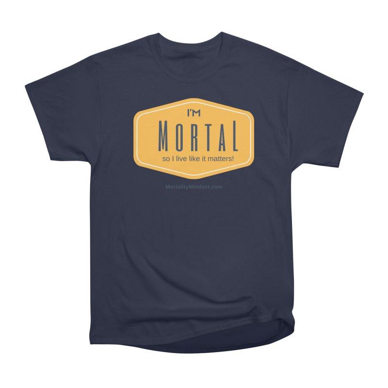 So I live like it matters! Men's Heavyweight T-Shirt by The MortalityMindset Shop
