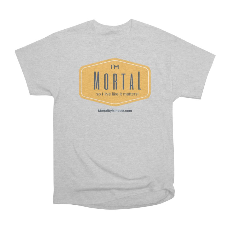 So I live like it matters! Men's T-Shirt by The MortalityMindset Shop