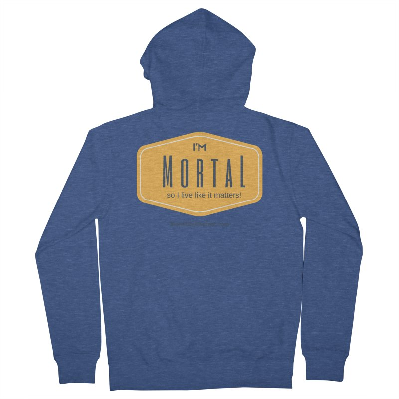 So I live like it matters! Men's French Terry Zip-Up Hoody by The MortalityMindset Shop