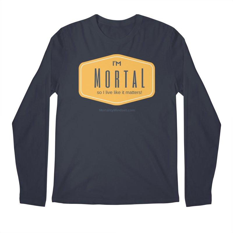 So I live like it matters! Men's Regular Longsleeve T-Shirt by The MortalityMindset Shop
