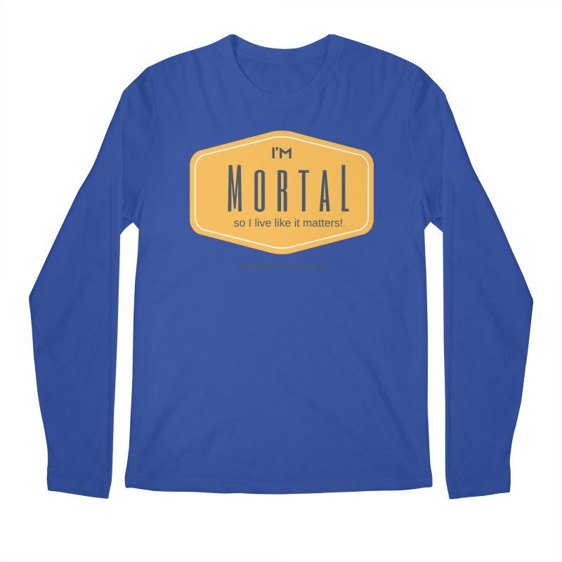 So I live like it matters! Men's Longsleeve T-Shirt by The MortalityMindset Shop