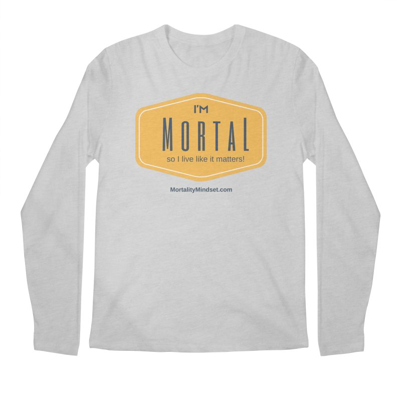 So I live like it matters! Men's Longsleeve T-Shirt by The MortalityMindset Shop