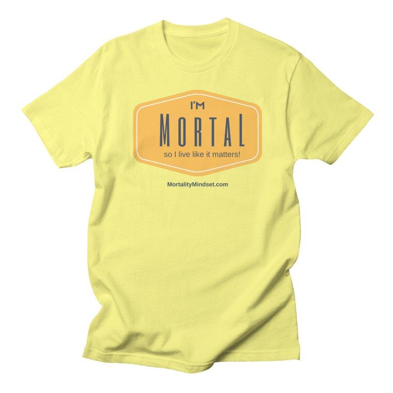 So I live like it matters! Women's Regular Unisex T-Shirt by The MortalityMindset Shop