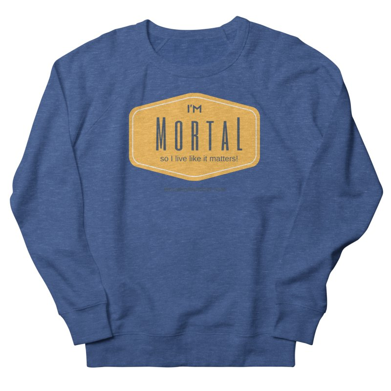 So I live like it matters! Women's French Terry Sweatshirt by The MortalityMindset Shop