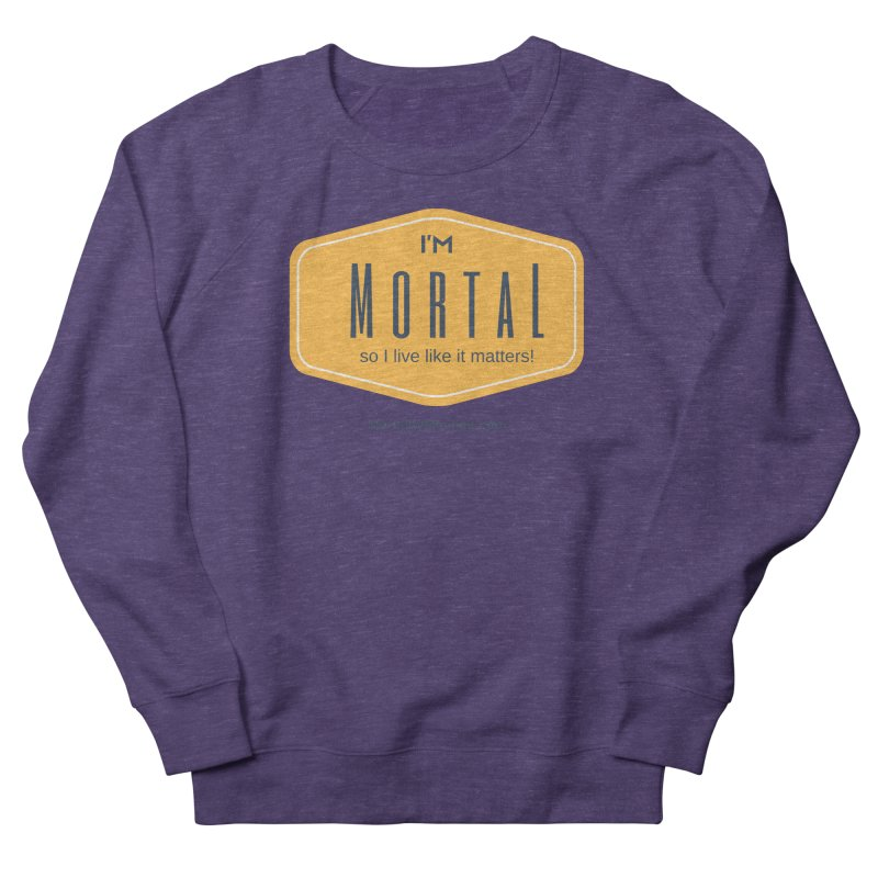 So I live like it matters! Men's French Terry Sweatshirt by The MortalityMindset Shop