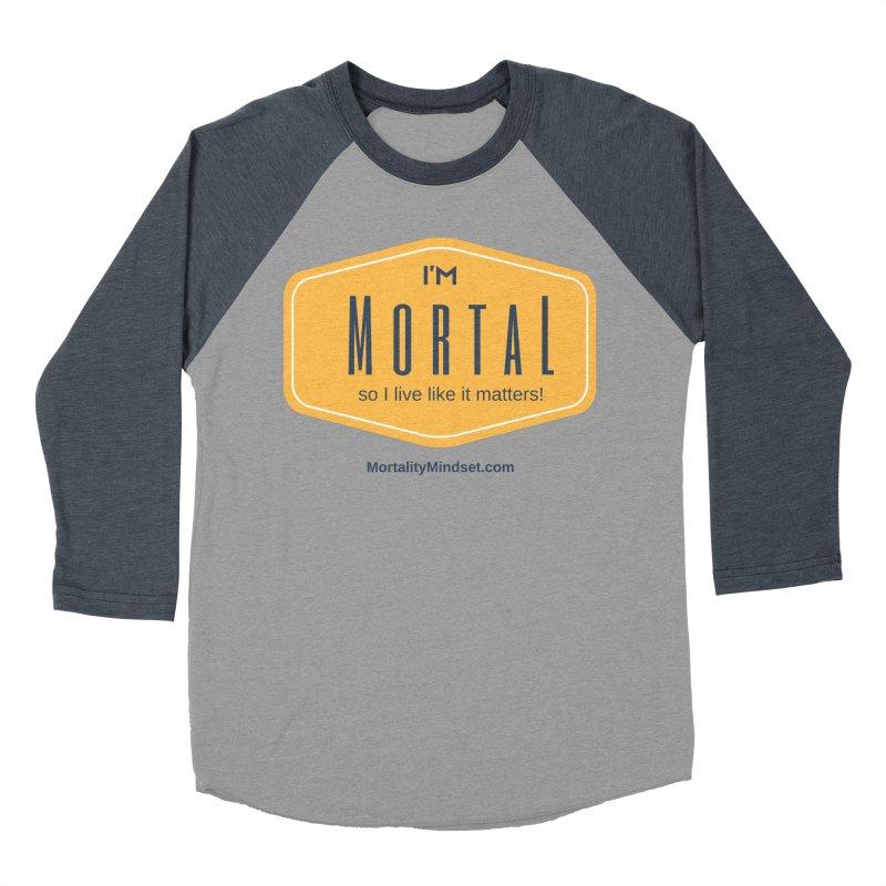 So I live like it matters! Women's Baseball Triblend Longsleeve T-Shirt by The MortalityMindset Shop