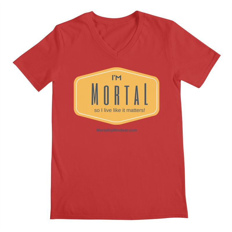 So I live like it matters! Men's Regular V-Neck by The MortalityMindset Shop