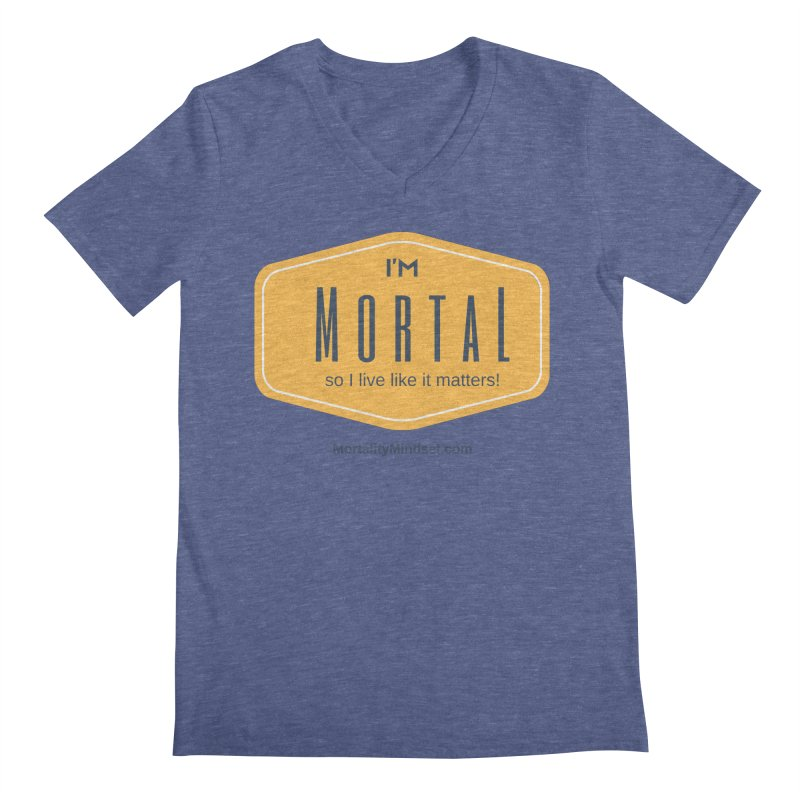 So I live like it matters! Men's Regular V-Neck by The MortalityMindset Shop