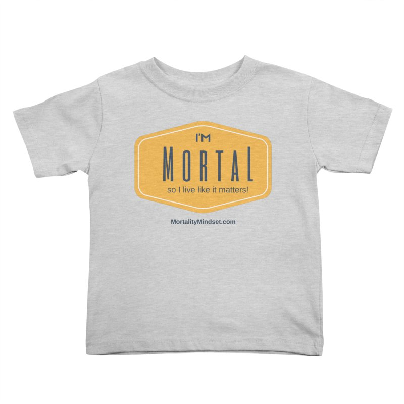 So I live like it matters! Kids Toddler T-Shirt by The MortalityMindset Shop