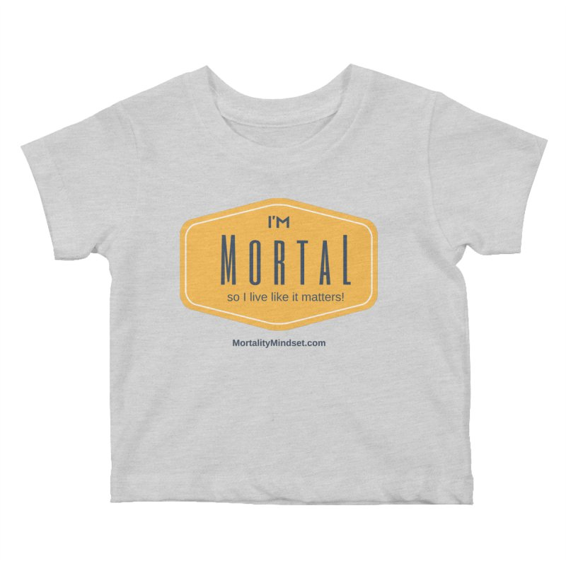 So I live like it matters! Kids Baby T-Shirt by The MortalityMindset Shop